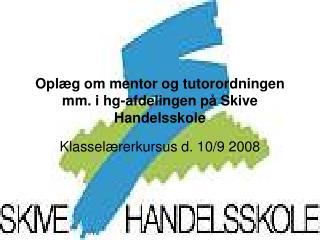 Oplæg om mentor og tutorordningen mm. i hg-afdelingen på Skive Handelsskole