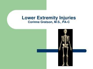 Lower Extremity Injuries Corinne Gratson, M.S., PA-C