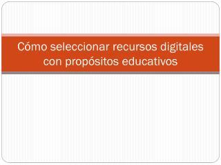 Cómo seleccionar recursos digitales con propósitos educativos