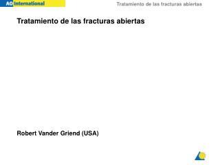Tratamiento de las fracturas abiertas Robert Vander Griend (USA)