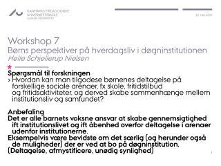 Workshop 7 Børns perspektiver på hverdagsliv i døgninstitutionen Helle Schjellerup Nielsen