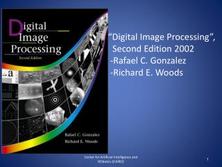 """Digital Image Processing"",   Second Edition 2002  -Rafael C. Gonzalez    -Richard E. Woods"