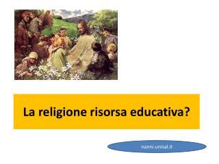 La religione risorsa educativa?