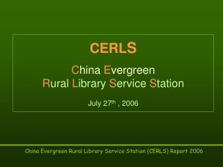 CERL S C hina  E vergreen R ural  L ibrary  S ervice  S tation July 27 th  , 2006