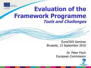 EuroCRIS Seminar  Brussels, 13 September 2010 Dr. Peter Fisch  European Commission