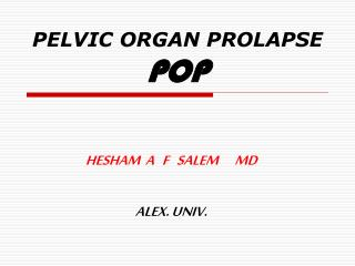 PELVIC ORGAN PROLAPSE POP