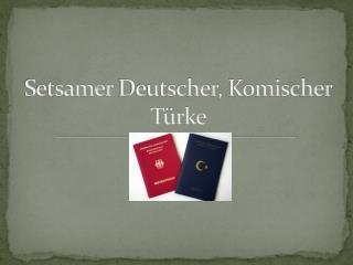 Setsamer Deutscher ,  Komischer Türke