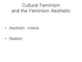 Cultural Feminism  and the Feminism Aesthetic