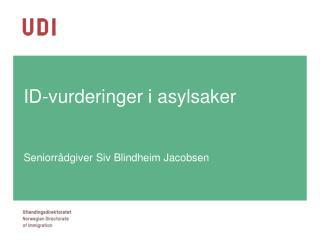 ID-vurderinger i asylsaker Seniorrådgiver Siv Blindheim Jacobsen