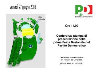 Ore 11,00 Conferenza stampa di presentazione della  prima Festa Nazionale del  Partito Democratico