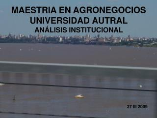 MAESTRIA EN AGRONEGOCIOS UNIVERSIDAD AUTRAL ANÁLISIS INSTITUCIONAL