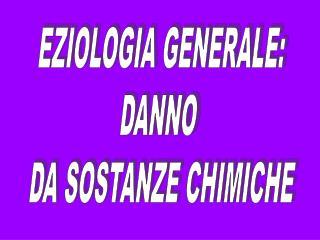 EZIOLOGIA GENERALE: DANNO  DA SOSTANZE CHIMICHE