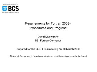 Requirements for Fortran 2003+ Procedures and Progress David Muxworthy BSI Fortran Convenor