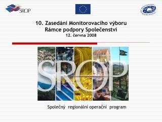 10. Zasedání Monitorovacího výboru  Rámce podpory Společenství  12. června 2008