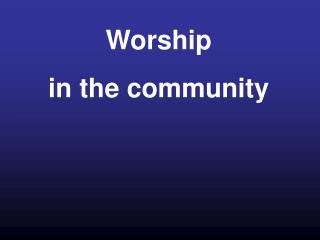 Worship in the community