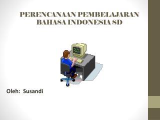 PERENCANAAN  PEMBELAJARA N BAHASA  INDONESIA SD