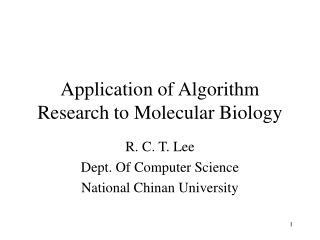 Application of Algorithm Research to Molecular Biology
