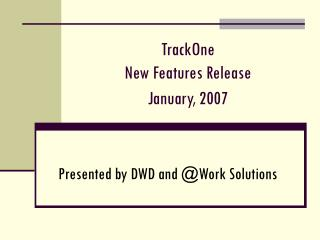 TrackOne New Features Release January, 2007