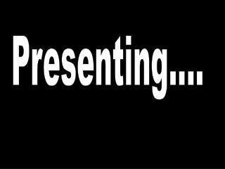 Presenting....