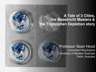 A Tale of 3 Cities,  the Maastricht Masters & the Tryptophan Depletion story Professor Sean Hood