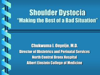 Shoulder Dystocia  Making the Best of a Bad Situation