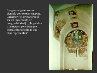 Imagen religiosa como ejemplo por excelencia, para Gadamer:  el arte aporta al ser un incremento de imaginabilidad [ ] l