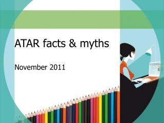 ATAR facts & myths November 2011
