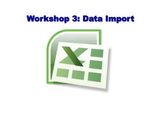 Workshop 3: Data Import