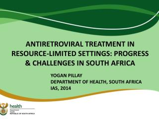 ANTIRETROVIRAL TREATMENT IN RESOURCE-LIMITED SETTINGS: PROGRESS & CHALLENGES IN SOUTH AFRICA