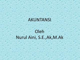 AKUNTANSI Oleh Nurul Aini, S.E.,Ak,M.Ak