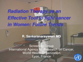 Radiation Therapy as an Effective Tool to fight cancer in Women: Future Trends