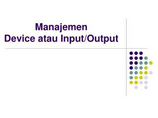 Manajemen  Device atau Input/Output