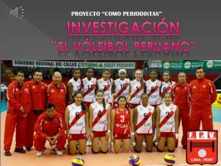 """investigación """" EL VÓLEIBOL peruano"""""""