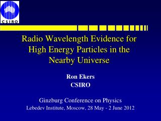 Radio Wavelength Evidence for High Energy Particles in the  Nearby Universe