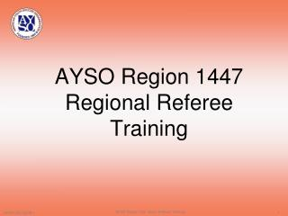 AYSO Region 1447  Regional Referee Training