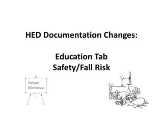 HED Documentation Changes: Education Tab Safety/Fall Risk