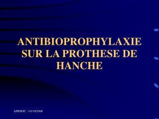 ANTIBIOPROPHYLAXIE SUR LA PROTHESE DE HANCHE