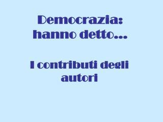 Democrazia:  hanno detto…