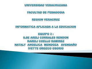 UNIVERSIDAD VERACRUZANA FACULTAD DE PEDAGOGIA REGION VERACRUZ INFORMATICA APLICADA A LA EDUCACION