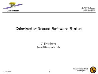 Calorimeter Ground Software Status J. Eric Grove Naval Research Lab