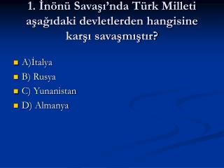 1. İnönü Savaşı'nda Türk Milleti aşağıdaki devletlerden hangisine karşı savaşmıştır?