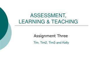 ASSESSMENT, LEARNING & TEACHING