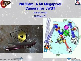 NIRCam: A 40 Megapixel Camera for JWST Marcia Rieke NIRCam P.I.