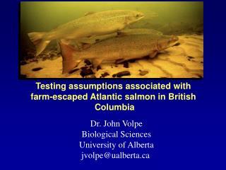 Dr. John Volpe Biological Sciences University of Alberta jvolpe@ualberta