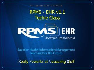 RPMS - EHR v1.1  Techie Class