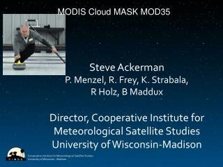 Steve Ackerman P.  Menzel , R. Frey, K.  Strabala ,  R  Holz , B Maddux