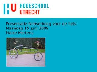 Presentatie Netwerkdag voor de fiets  Maandag 15 juni 2009 Maike Mertens