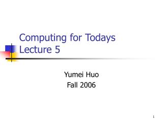 Computing for Todays  Lecture 5