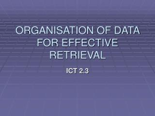 ORGANISATION OF DATA FOR EFFECTIVE RETRIEVAL