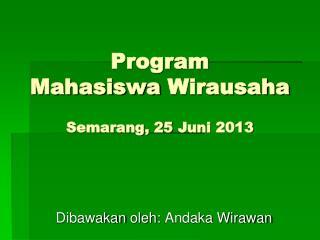 Program Mahasiswa Wirausaha Semarang, 25  Juni  2013